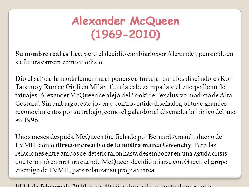 Alexander McQueen (1969-2010) Su nombre real es Lee, pero él decidió cambiarlo por Alexander, pensando en su futura carrera como modisto.