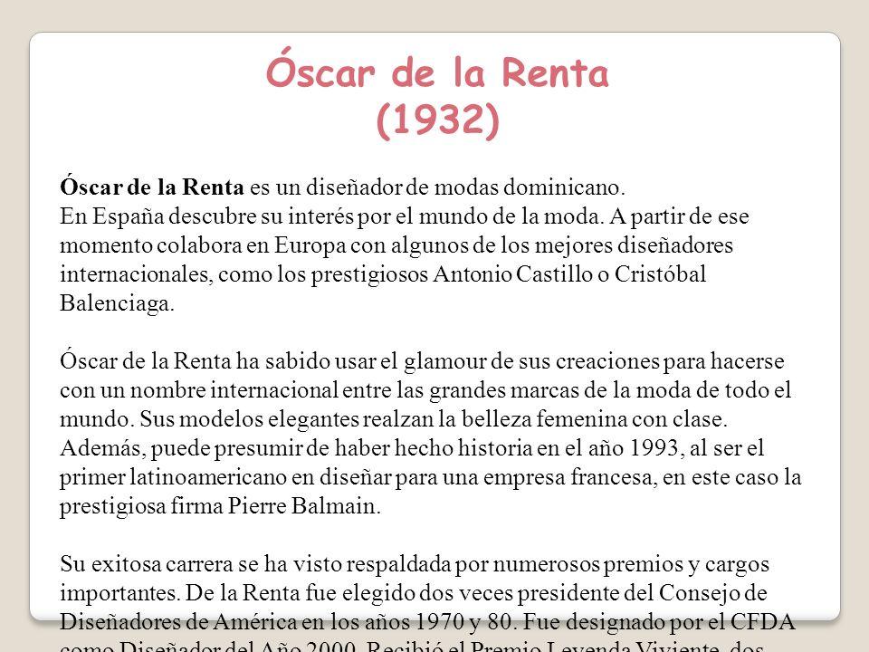 Óscar de la Renta (1932) Óscar de la Renta es un diseñador de modas dominicano.