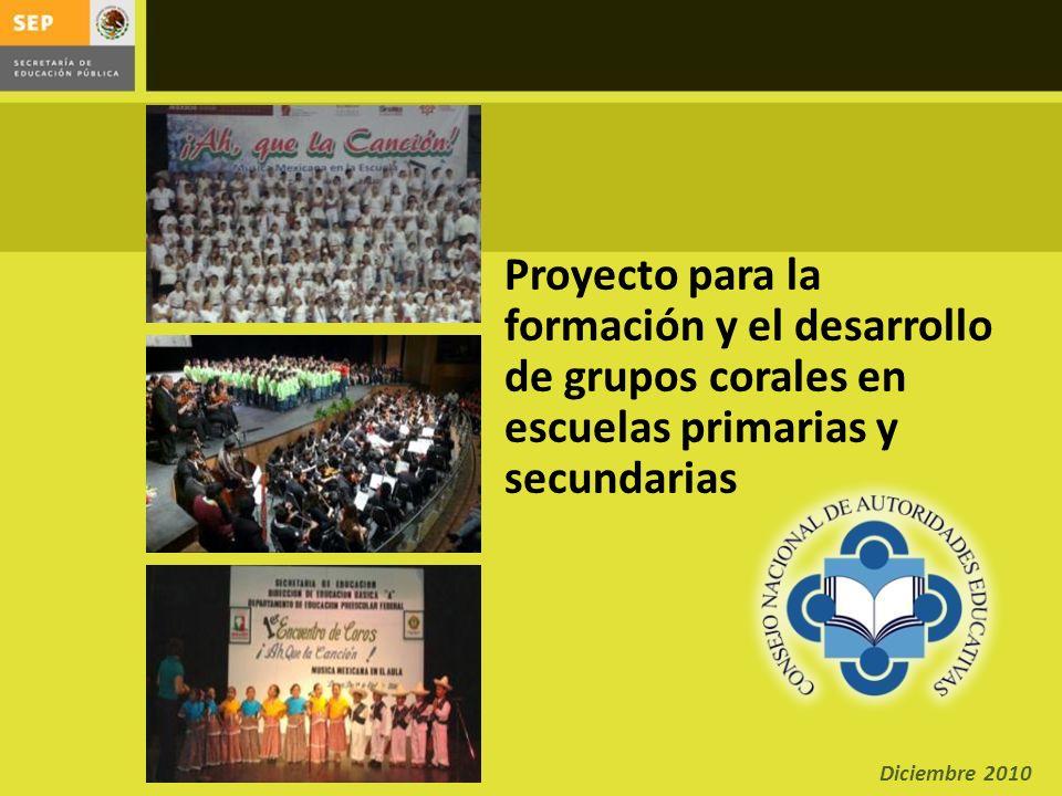 Proyecto para la formación y el desarrollo de grupos corales en escuelas primarias y secundarias Diciembre 2010