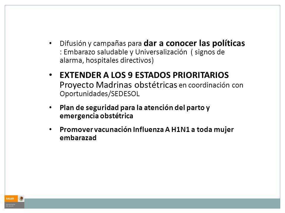 Difusión y campañas para dar a conocer las políticas : Embarazo saludable y Universalización ( signos de alarma, hospitales directivos) EXTENDER A LOS