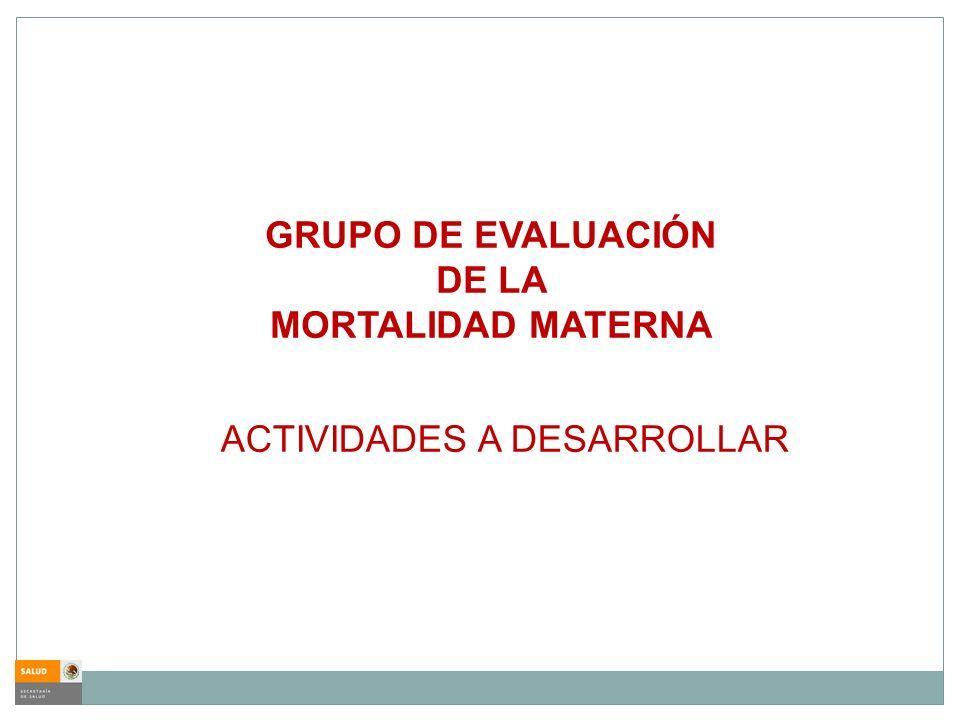 GRUPO DE EVALUACIÓN DE LA MORTALIDAD MATERNA ACTIVIDADES A DESARROLLAR