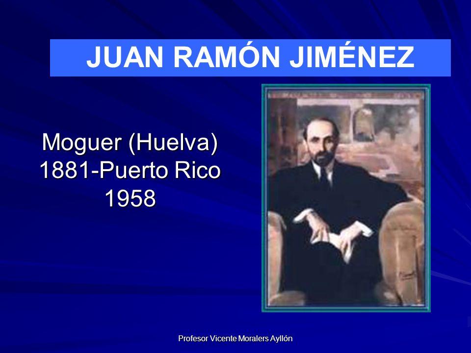 Profesor Vicente Moralers Ayllón Moguer (Huelva) 1881-Puerto Rico 1958 JUAN RAMÓN JIMÉNEZ