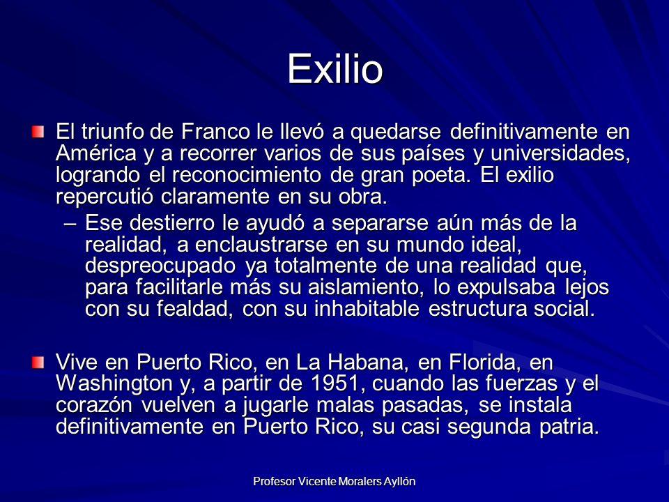 Profesor Vicente Moralers Ayllón Exilio El triunfo de Franco le llevó a quedarse definitivamente en América y a recorrer varios de sus países y universidades, logrando el reconocimiento de gran poeta.