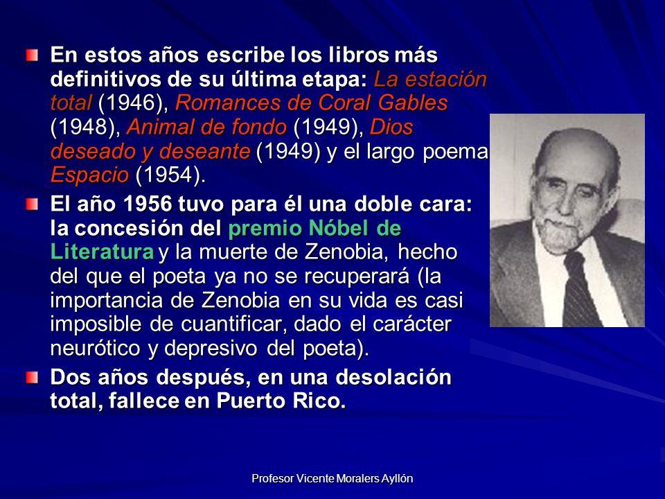 Profesor Vicente Moralers Ayllón En estos años escribe los libros más definitivos de su última etapa: La estación total (1946), Romances de Coral Gables (1948), Animal de fondo (1949), Dios deseado y deseante (1949) y el largo poema Espacio (1954).