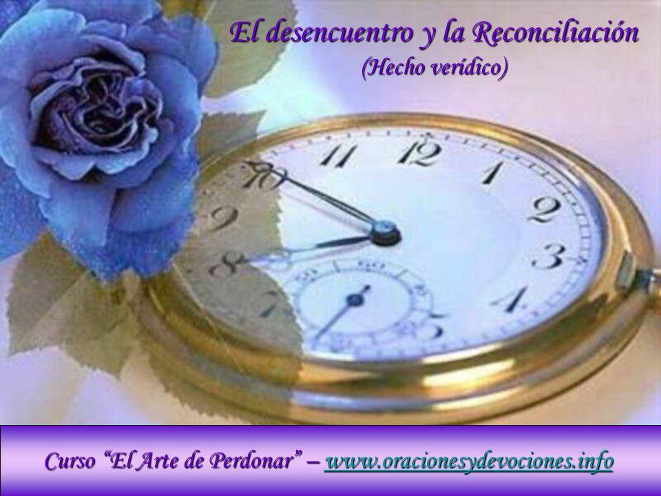 Curso El Arte de Perdonar – www.oracionesydevociones.info www.oracionesydevociones.info El desencuentro y la Reconciliación (Hecho verídico)