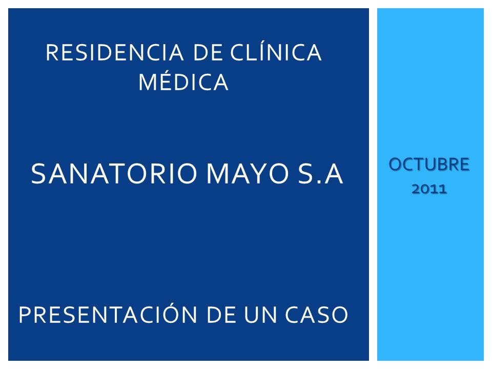 RESIDENCIA DE CLÍNICA MÉDICA SANATORIO MAYO S.A PRESENTACIÓN DE UN CASO OCTUBRE 2011