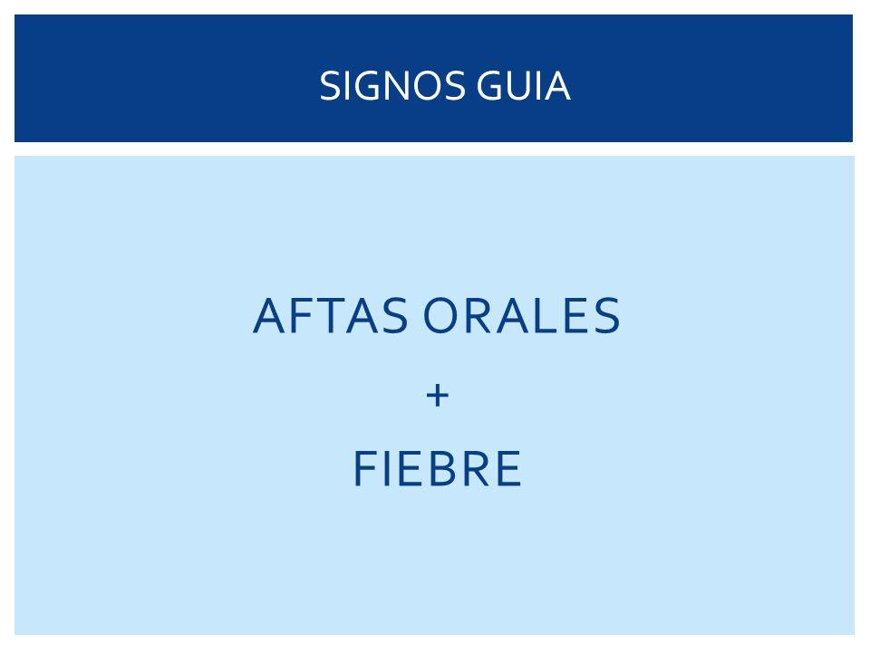AFTAS ORALES + FIEBRE SIGNOS GUIA