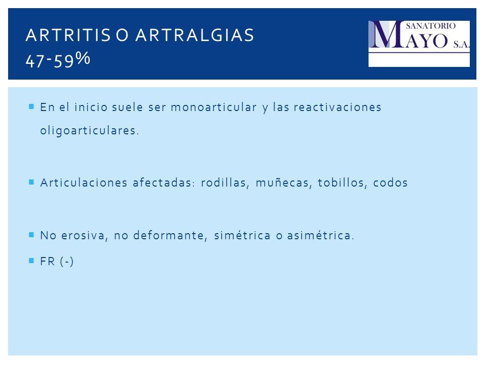 En el inicio suele ser monoarticular y las reactivaciones oligoarticulares. Articulaciones afectadas: rodillas, muñecas, tobillos, codos No erosiva, n