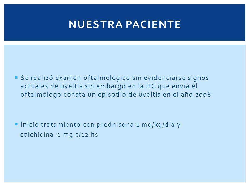 NUESTRA PACIENTE Se realizó examen oftalmológico sin evidenciarse signos actuales de uveitis sin embargo en la HC que envía el oftalmólogo consta un e