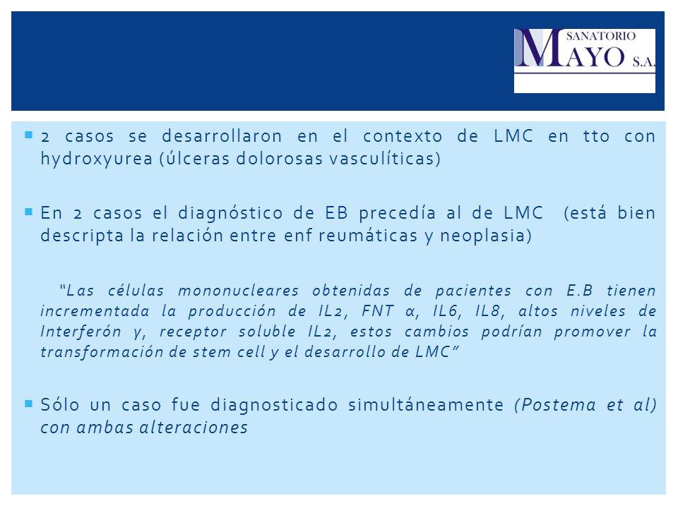 2 casos se desarrollaron en el contexto de LMC en tto con hydroxyurea (úlceras dolorosas vasculíticas) En 2 casos el diagnóstico de EB precedía al de