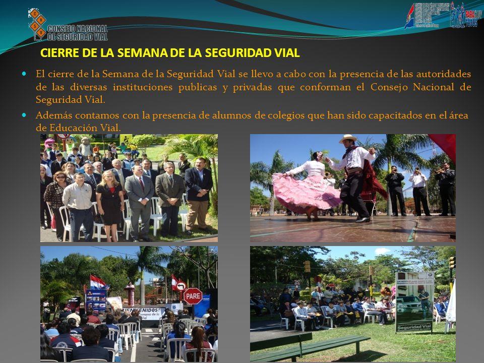 CIERRE DE LA SEMANA DE LA SEGURIDAD VIAL El cierre de la Semana de la Seguridad Vial se llevo a cabo con la presencia de las autoridades de las divers