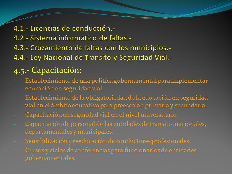 4.5.- Capacitación: - Establecimiento de una política gubernamental para implementar educación en seguridad vial. - Establecimiento de la obligatoried