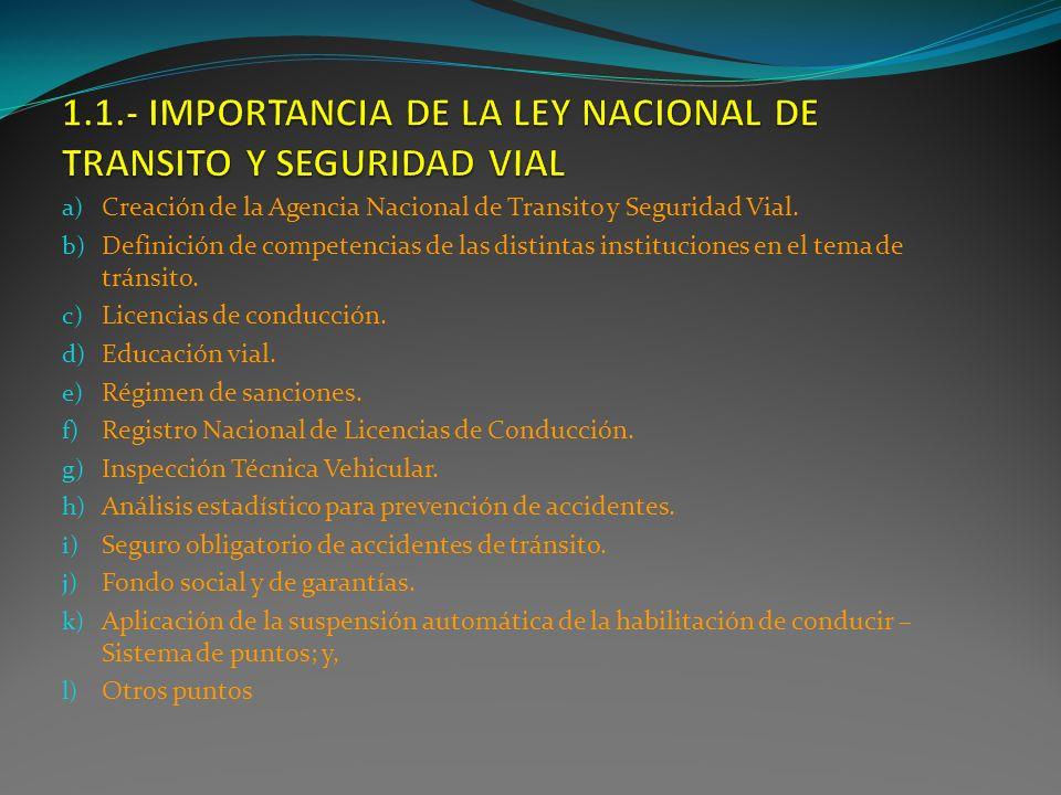 a) Creación de la Agencia Nacional de Transito y Seguridad Vial. b) Definición de competencias de las distintas instituciones en el tema de tránsito.