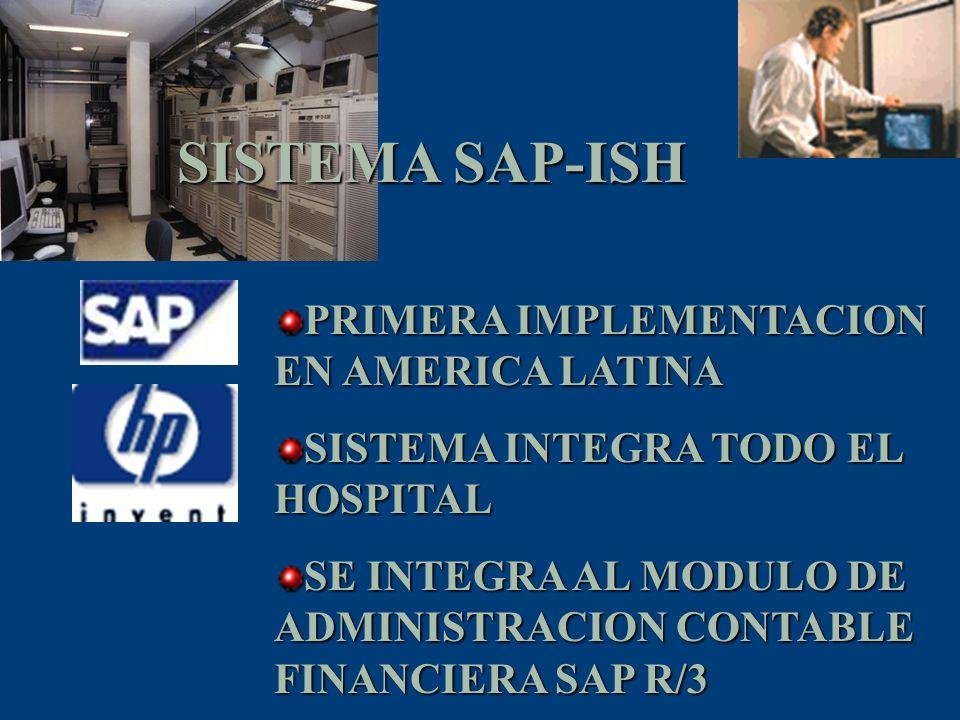 SISTEMA SAP-ISH PRIMERA IMPLEMENTACION EN AMERICA LATINA SISTEMA INTEGRA TODO EL HOSPITAL SE INTEGRA AL MODULO DE ADMINISTRACION CONTABLE FINANCIERA S