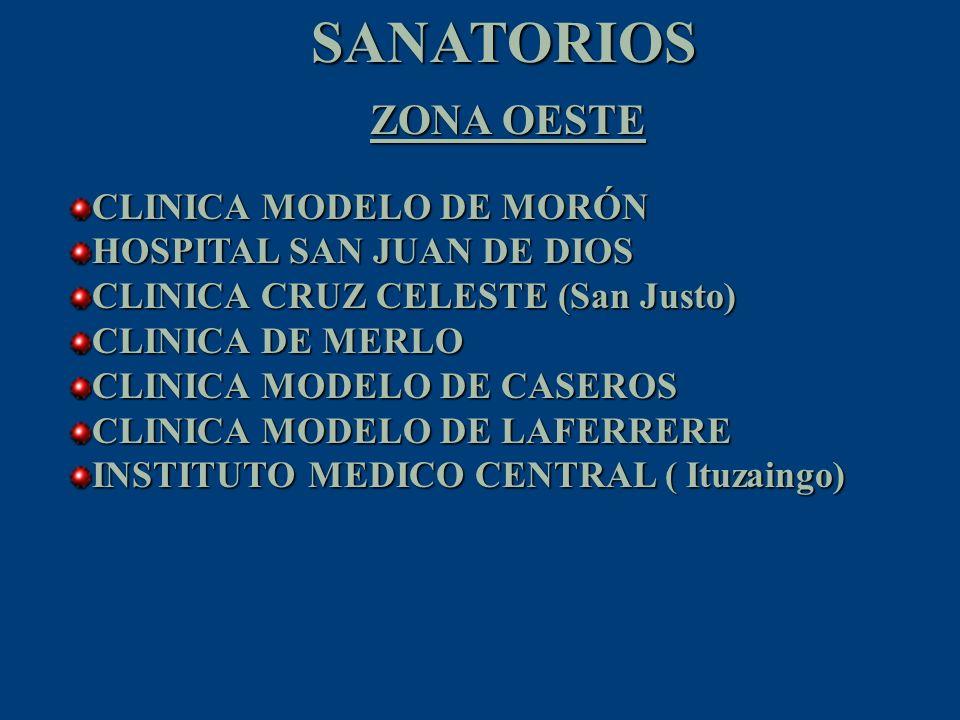 SANATORIOS ZONA SUR CLINICA MONTE GRANDE POLICLINICO DE LOMAS INSTITUTO MEDICO ADROGUE SANATORIO MODELO DE QUILMES SANATORIO ITOIZ ( AVELLANEDA) SANATORIO PRIVADO DEL NIÑO (LOMAS DE ZAMORA) SANATORIO URQUIZA ( QUILMES OESTE) HOSPITAL ITALIANO DE LA PLATA CLINICA DEL NIÑO DE LA PLATA INSTITUTO MEDICO PLATENSE INSTITUTO DE DIAGNOSTICO (LA PLATA)