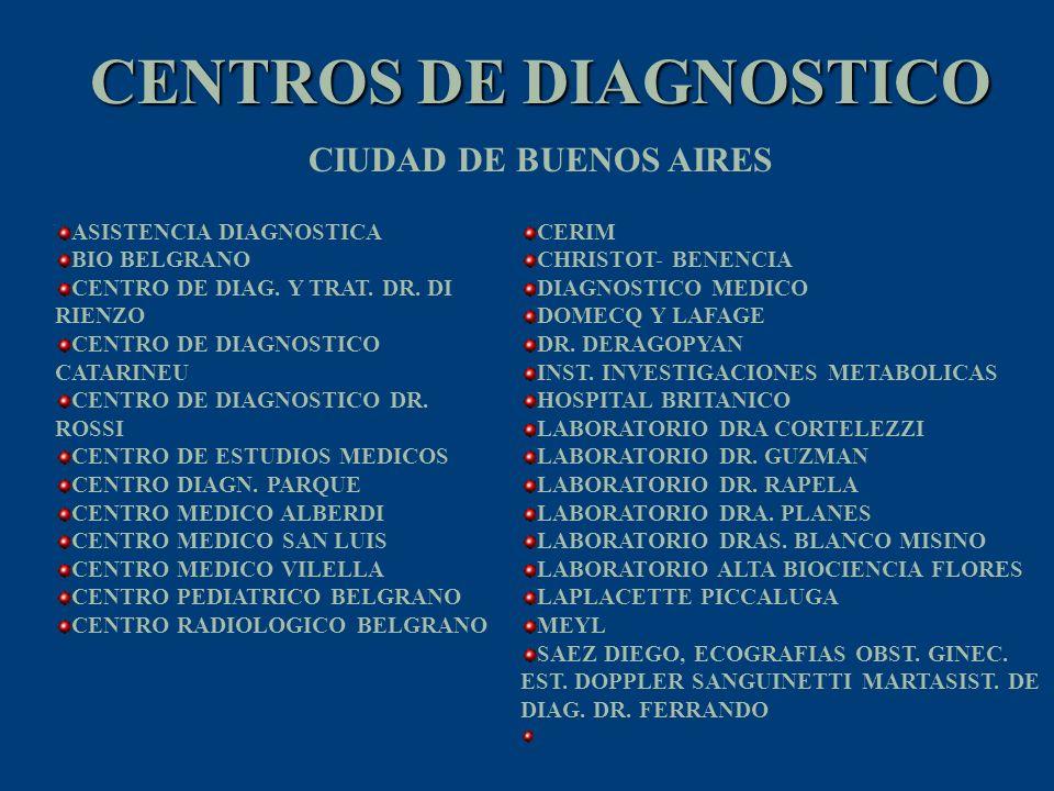 CENTROS DE DIAGNOSTICO ASISTENCIA DIAGNOSTICA BIO BELGRANO CENTRO DE DIAG. Y TRAT. DR. DI RIENZO CENTRO DE DIAGNOSTICO CATARINEU CENTRO DE DIAGNOSTICO