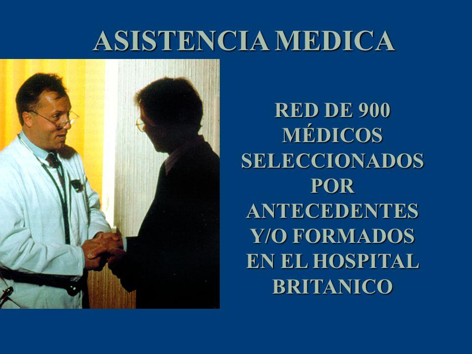 ASISTENCIA MEDICA RED DE 900 MÉDICOS SELECCIONADOS POR ANTECEDENTES Y/O FORMADOS EN EL HOSPITAL BRITANICO
