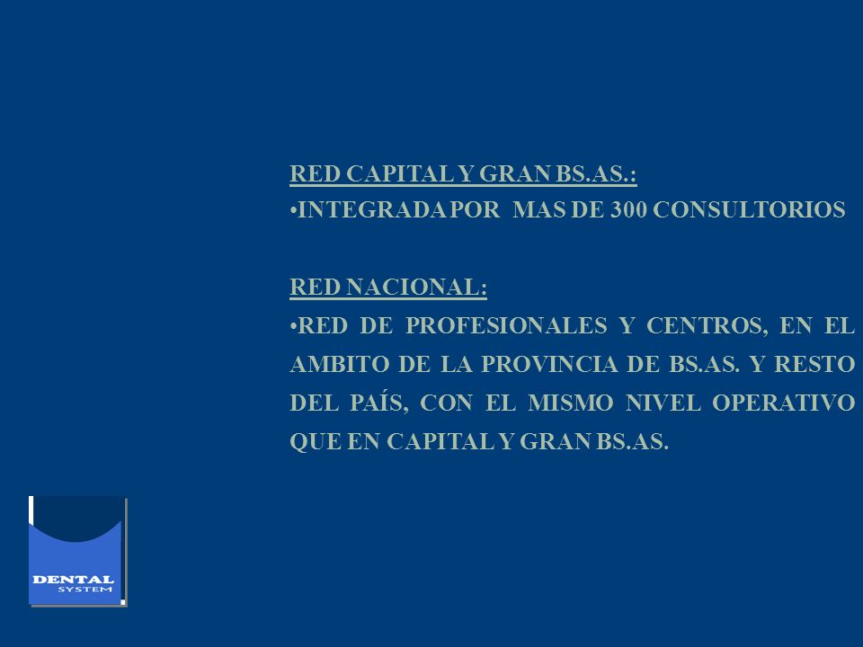 RED CAPITAL Y GRAN BS.AS.: INTEGRADA POR MAS DE 300 CONSULTORIOS RED NACIONAL: RED DE PROFESIONALES Y CENTROS, EN EL AMBITO DE LA PROVINCIA DE BS.AS.