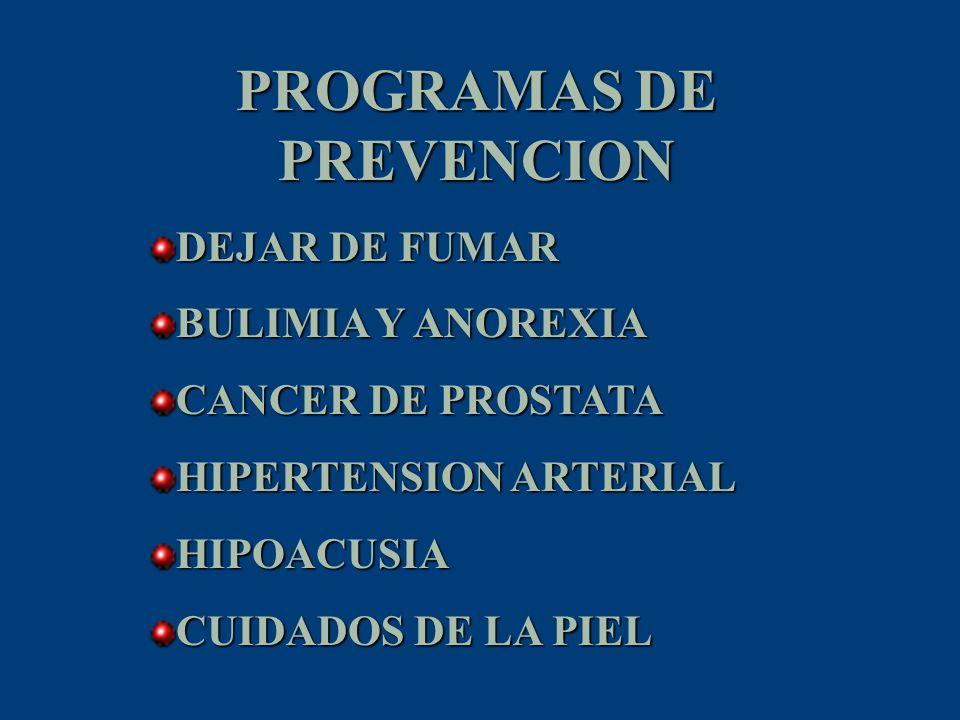 PROGRAMAS DE PREVENCION DEJAR DE FUMAR BULIMIA Y ANOREXIA CANCER DE PROSTATA HIPERTENSION ARTERIAL HIPOACUSIA CUIDADOS DE LA PIEL