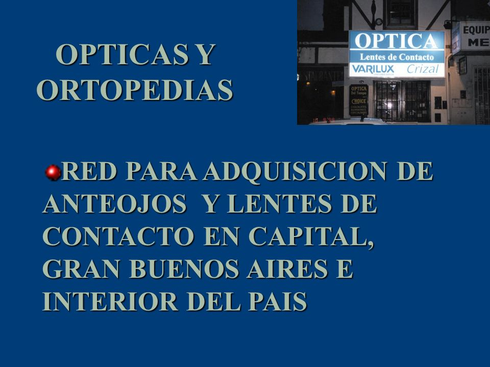 RED PARA ADQUISICION DE ANTEOJOS Y LENTES DE CONTACTO EN CAPITAL, GRAN BUENOS AIRES E INTERIOR DEL PAIS OPTICAS Y ORTOPEDIAS