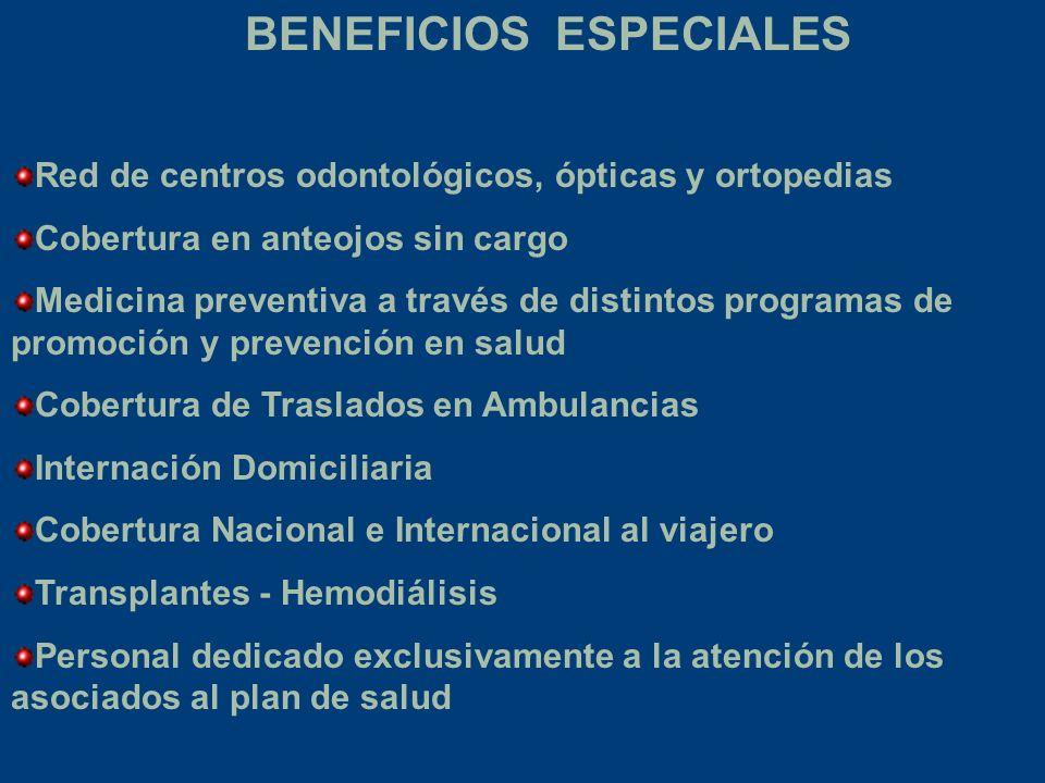 BENEFICIOS ESPECIALES Red de centros odontológicos, ópticas y ortopedias Cobertura en anteojos sin cargo Medicina preventiva a través de distintos pro