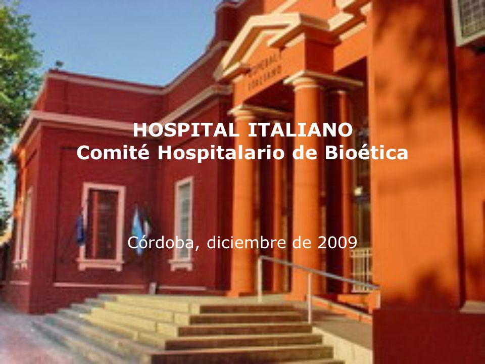 HOSPITAL ITALIANO Comité Hospitalario de Bioética Córdoba, diciembre de 2009
