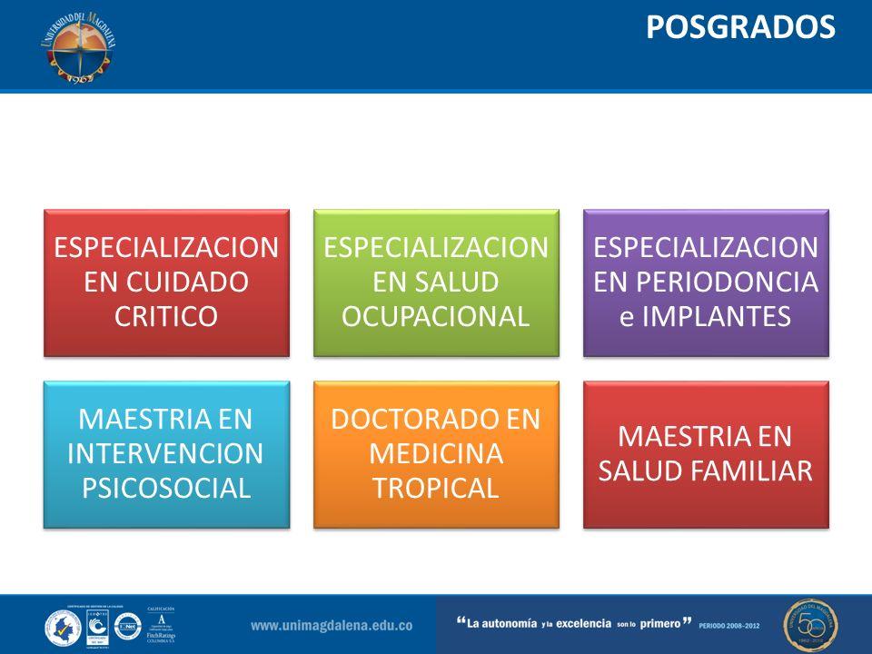 POSGRADOS ESPECIALIZACION EN CUIDADO CRITICO ESPECIALIZACION EN SALUD OCUPACIONAL ESPECIALIZACION EN PERIODONCIA e IMPLANTES MAESTRIA EN INTERVENCION