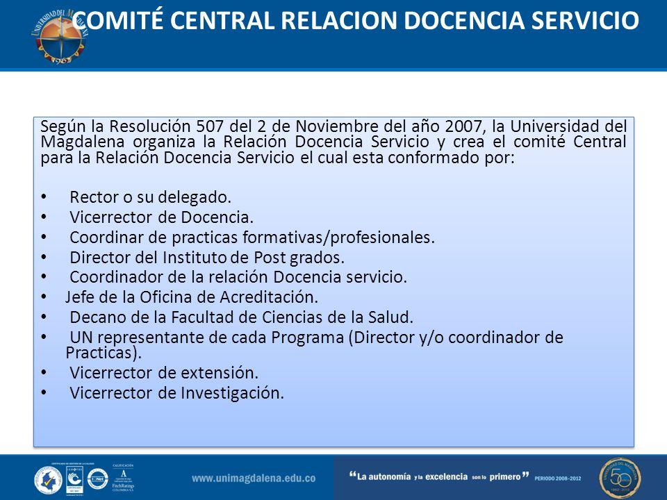 COMITÉ CENTRAL RELACION DOCENCIA SERVICIO Según la Resolución 507 del 2 de Noviembre del año 2007, la Universidad del Magdalena organiza la Relación D