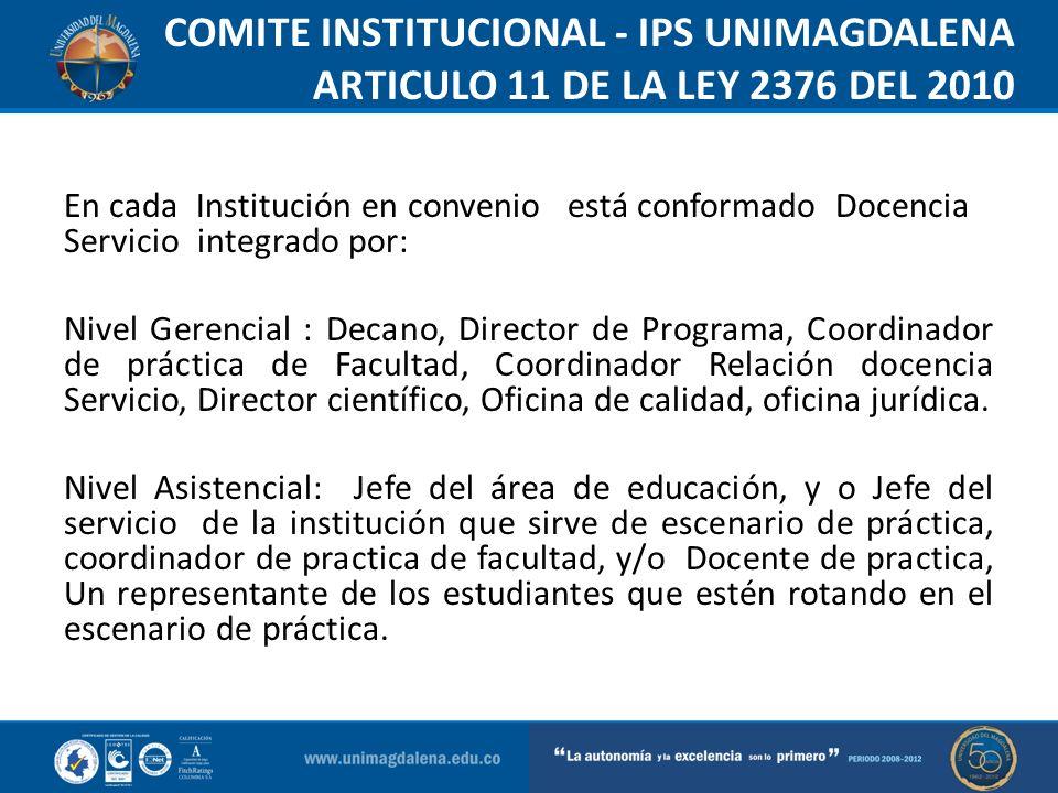 COMITE INSTITUCIONAL - IPS UNIMAGDALENA ARTICULO 11 DE LA LEY 2376 DEL 2010 En cada Institución en convenio está conformado Docencia Servicio integrad