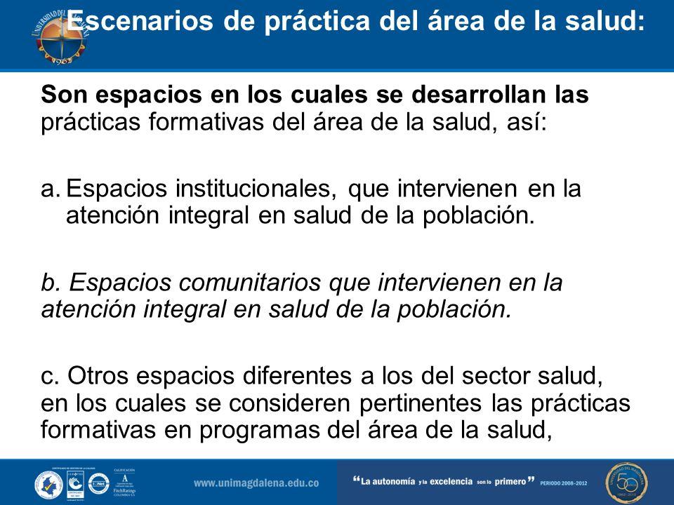 Escenarios de práctica del área de la salud: Son espacios en los cuales se desarrollan las prácticas formativas del área de la salud, así: a.Espacios