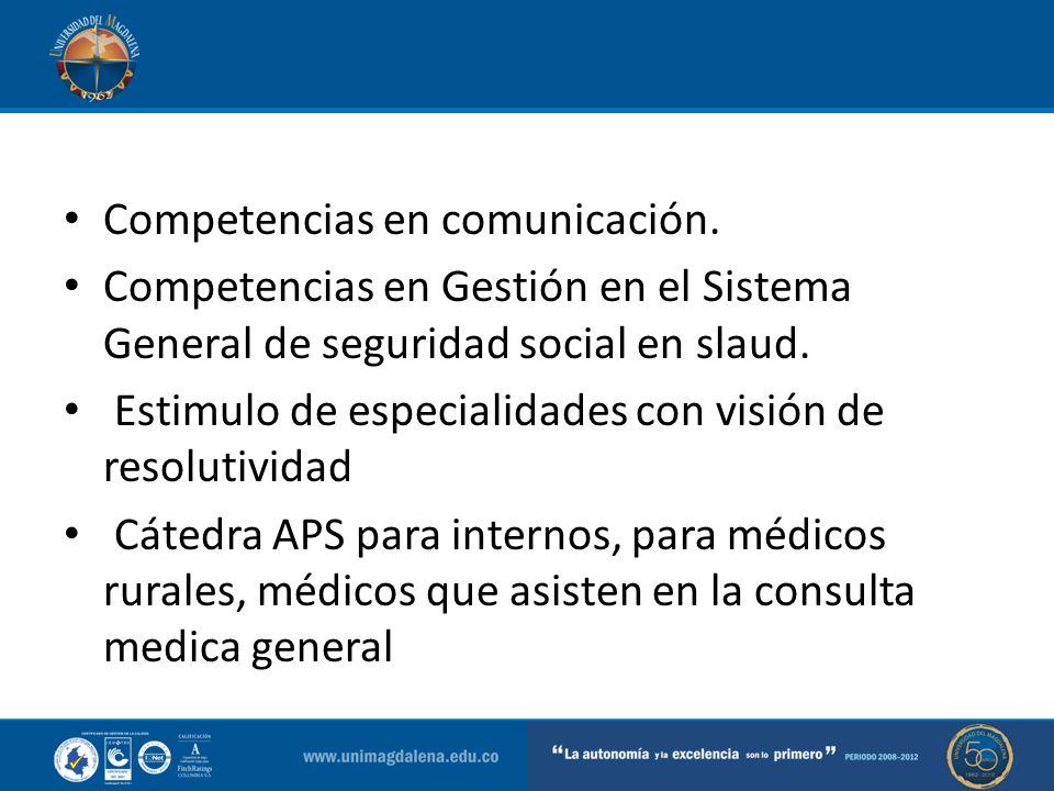 Competencias en comunicación. Competencias en Gestión en el Sistema General de seguridad social en slaud. Estimulo de especialidades con visión de res