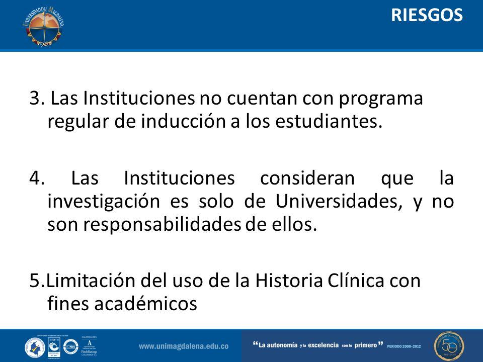 RIESGOS 3. Las Instituciones no cuentan con programa regular de inducción a los estudiantes. 4. Las Instituciones consideran que la investigación es s