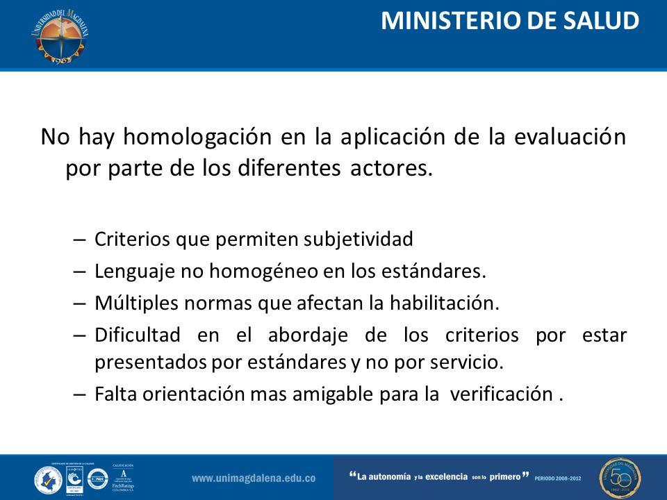MINISTERIO DE SALUD No hay homologación en la aplicación de la evaluación por parte de los diferentes actores. – Criterios que permiten subjetividad –