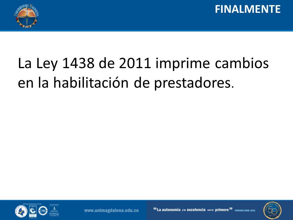 FINALMENTE La Ley 1438 de 2011 imprime cambios en la habilitación de prestadores.