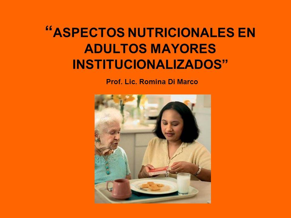 ASPECTOS NUTRICIONALES EN ADULTOS MAYORES INSTITUCIONALIZADOS Prof. Lic. Romina Di Marco