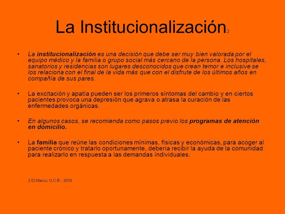 La Institucionalización 2 La institucionalización es una decisión que debe ser muy bien valorada por el equipo médico y la familia o grupo social más