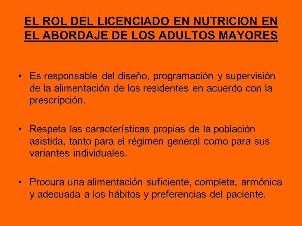 EL ROL DEL LICENCIADO EN NUTRICION EN EL ABORDAJE DE LOS ADULTOS MAYORES Es responsable del diseño, programación y supervisión de la alimentación de l