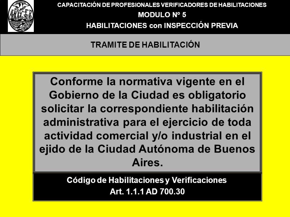 CAPACITACIÓN DE PROFESIONALES VERIFICADORES DE HABILITACIONES MODULO Nº 5 HABILITACIONES con INSPECCIÓN PREVIA TRAMITE DE HABILITACION Las actividades sujetas a habilitación o permiso se ajustarán a las normas Códigos de Planeamiento Urbano.