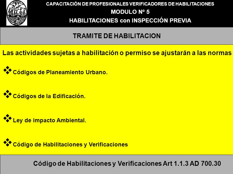 CAPACITACIÓN DE PROFESIONALES VERIFICADORES DE HABILITACIONES MODULO Nº 5 HABILITACIONES con INSPECCIÓN PREVIA HABILITACIONES CON INSPECCIÓN PREVIA DOCUMENTACION A PRESENTAR Solicitud de habilitación, Certificado de uso Conforme, De corresponder: localización de Uso DG de Planeamiento e Interpretación Urbanística.