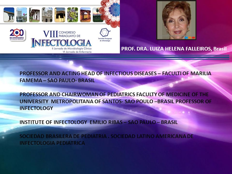 PROF. DRA. LUIZA HELENA FALLEIROS, Brasil PROFESSOR AND ACTING HEAD OF INFECTIOUS DISEASES – FACULTI OF MARILIA FAMEMA – SAO PAULO- BRASIL PROFESSOR A