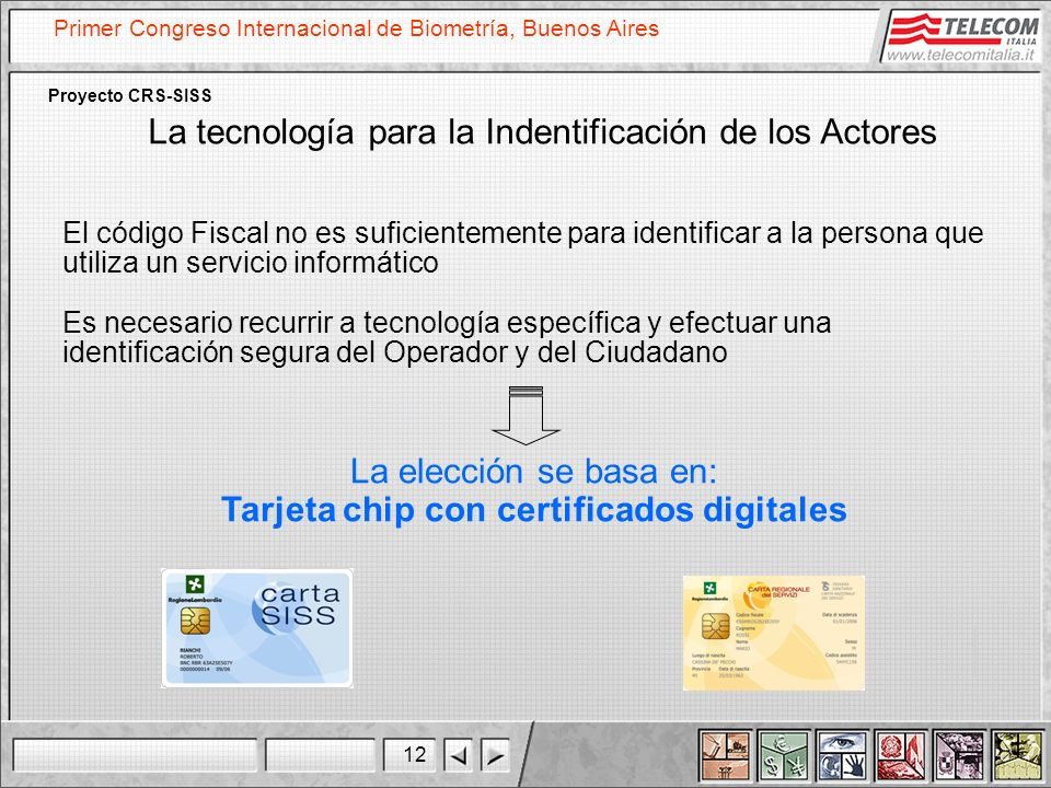 12 Primer Congreso Internacional de Biometría, Buenos Aires Proyecto CRS-SISS La tecnología para la Indentificación de los Actores El código Fiscal no