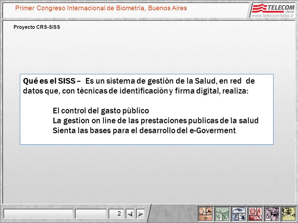2 Primer Congreso Internacional de Biometría, Buenos Aires Proyecto CRS-SISS Qué es el SISS – Es un sistema de gestiòn de la Salud, en red de datos qu