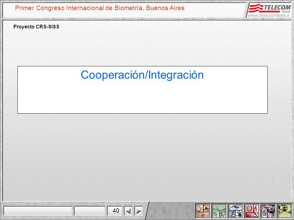 40 Primer Congreso Internacional de Biometría, Buenos Aires Proyecto CRS-SISS Cooperación/Integración