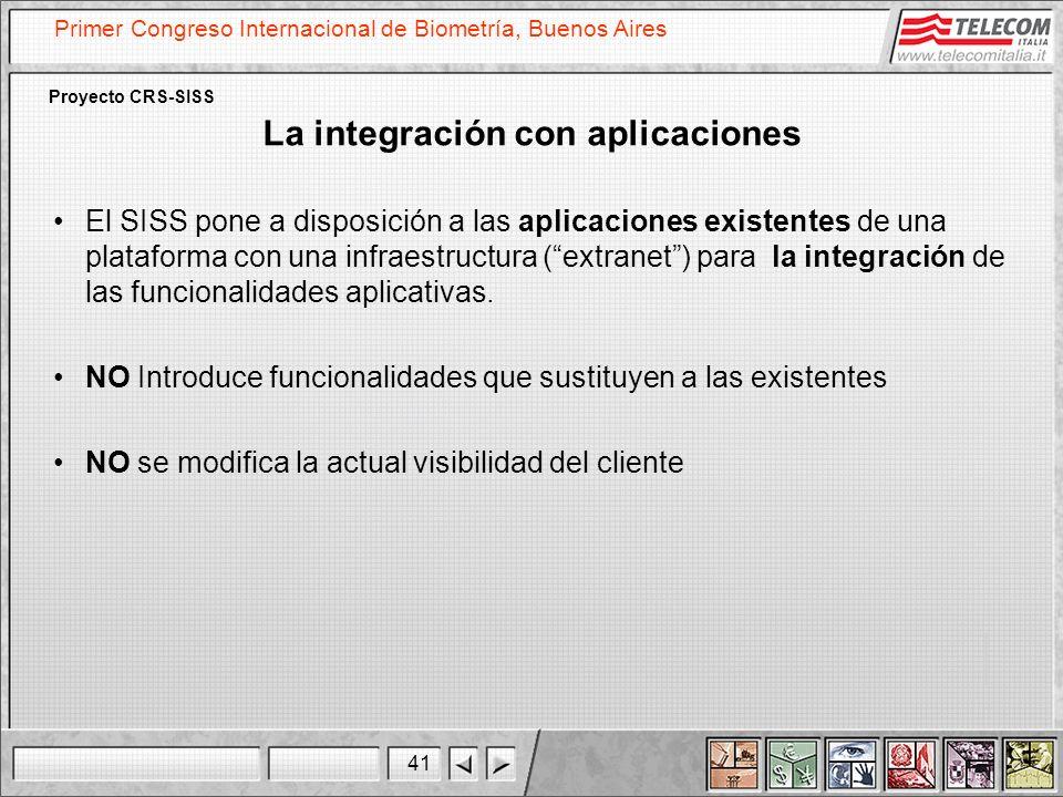 41 Primer Congreso Internacional de Biometría, Buenos Aires Proyecto CRS-SISS La integración con aplicaciones El SISS pone a disposición a las aplicac