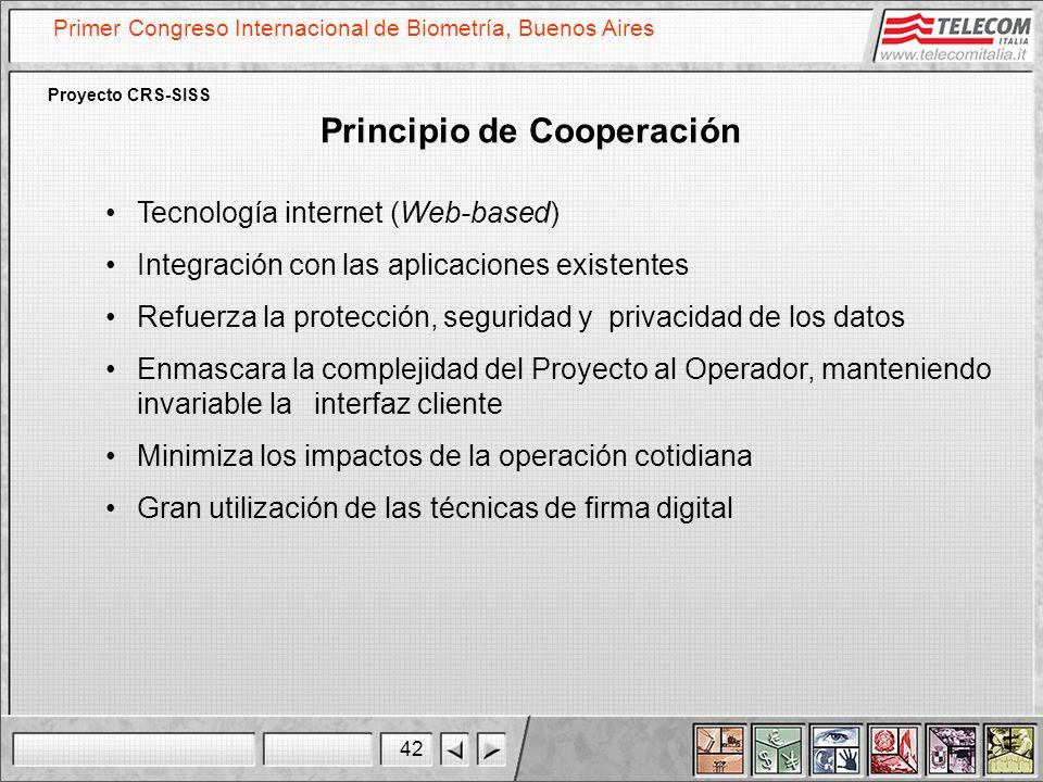42 Primer Congreso Internacional de Biometría, Buenos Aires Proyecto CRS-SISS Principio de Cooperación Tecnología internet (Web-based) Integración con