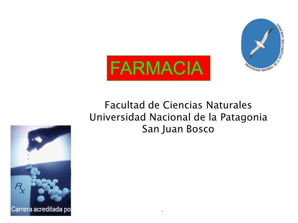 Facultad de Ciencias Naturales Universidad Nacional de la Patagonia San Juan Bosco FARMACIA Carrera acreditada por Resolución CONEAU Nº 379/07.