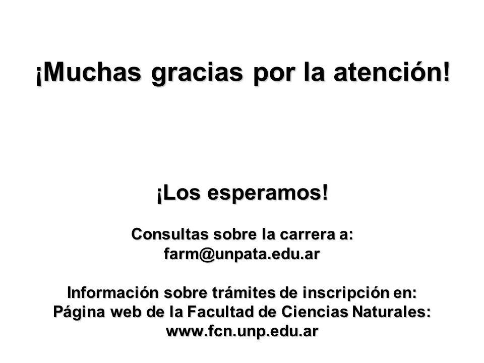 ¡Muchas gracias por la atención! ¡Los esperamos! Consultas sobre la carrera a: farm@unpata.edu.ar Información sobre trámites de inscripción en: Página
