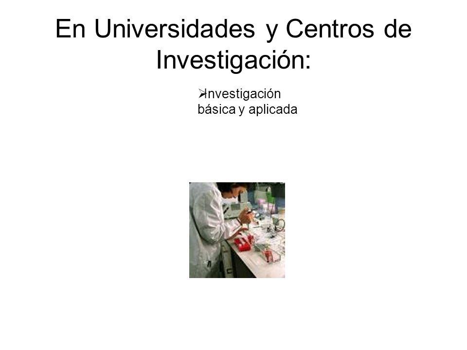 En Universidades y Centros de Investigación: Docencia Difusión de conocimientos