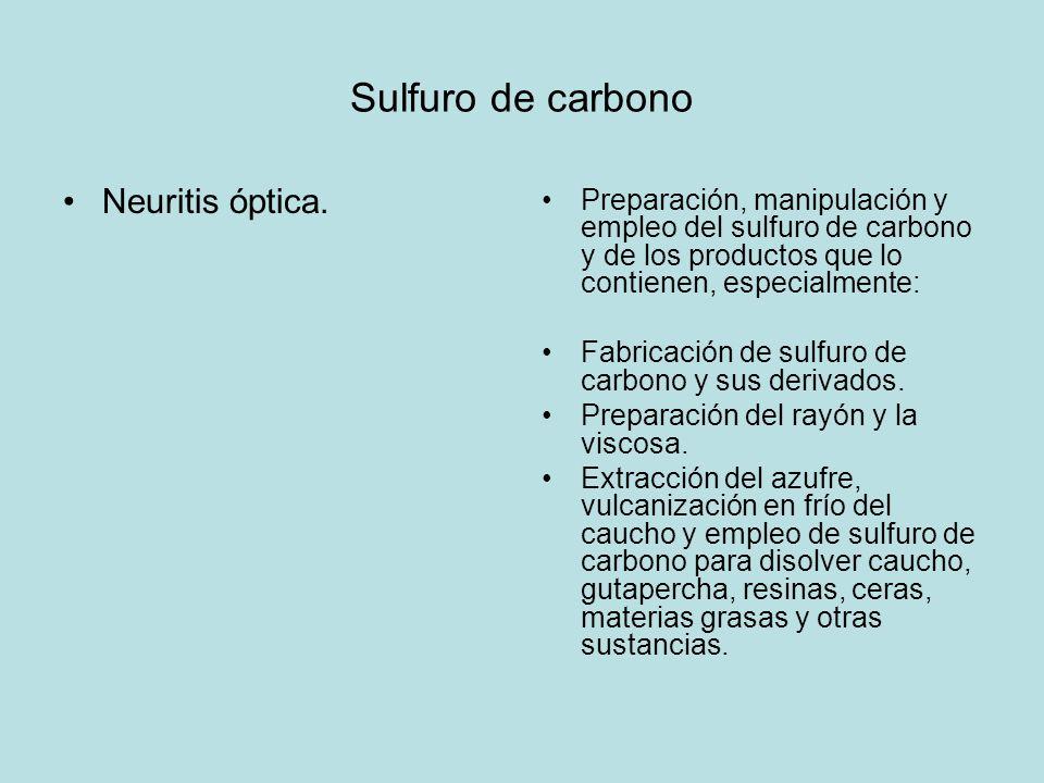 Sulfuro de carbono Neuritis óptica. Preparación, manipulación y empleo del sulfuro de carbono y de los productos que lo contienen, especialmente: Fabr