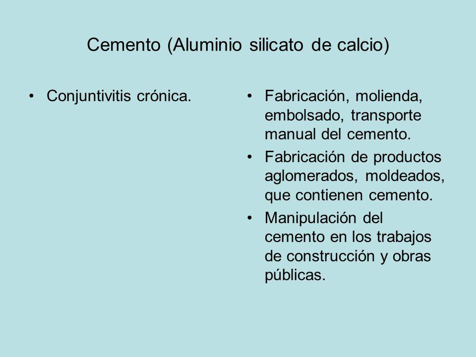 Cemento (Aluminio silicato de calcio) Conjuntivitis crónica.Fabricación, molienda, embolsado, transporte manual del cemento. Fabricación de productos